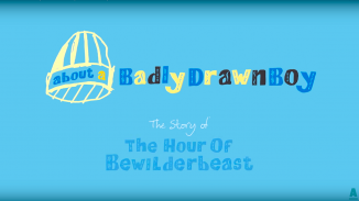 About A Badly Drawn Boy: The Story of The Hour Of Bewilderbeast